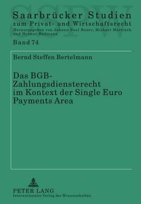 Das Bgb-Zahlungsdiensterecht Im Kontext Der Single Euro Payments Area: Leitlinien Zur Richtlinienkonformen Auslegung Unter Vergleichender Beruecksichtigung Des Britischen Und Franzoesischen Rechts