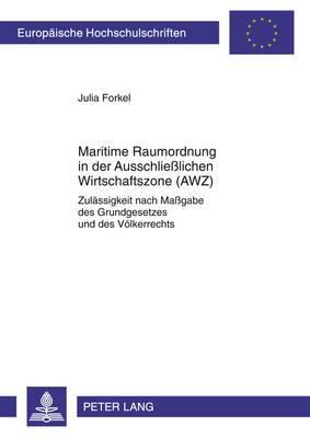 Maritime Raumordnung in Der Ausschlie lichen Wirtschaftszone (Awz): Zulaessigkeit Nach Ma gabe Des Grundgesetzes Und Des Voelkerrechts