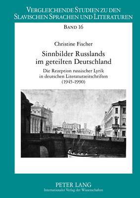 Sinnbilder Russlands Im Geteilten Deutschland: Die Rezeption Russischer Lyrik in Deutschen Literaturzeitschriften (1945-1990)