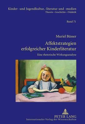 Affektstrategien Erfolgreicher Kinderliteratur: Eine Rhetorische Wirkungsanalyse