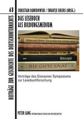 Das Lesebuch ALS Bildungsmedium: Vortraege Des Giessener Symposiums Zur Lesebuchforschung