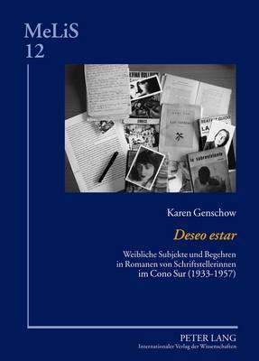 -Deseo Estar-: Weibliche Subjekte Und Begehren in Romanen Von Schriftstellerinnen Im Cono Sur (1933-1957)
