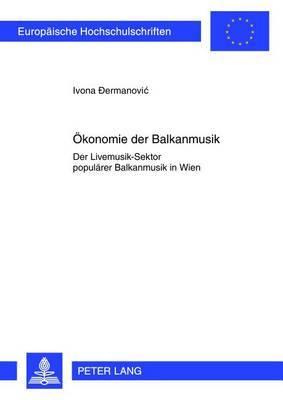 Oekonomie Der Balkanmusik: Der Livemusik-Sektor Populaerer Balkanmusik in Wien