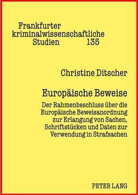 Europaeische Beweise: Der Rahmenbeschluss Ueber Die Europaeische Beweisanordnung Zur Erlangung Von Sachen, Schriftstuecken Und Daten Zur Verwendung in Strafsachen