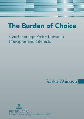 The Burden of Choice: Czech Foreign Policy between Principles and Interests