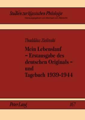 Mein Lebenslauf - Erstausgabe Des Deutschen Originals - Und Tagebuch 1939-1944: Herausgegeben Und Eingeleitet Von Jerzy Axer, Alexander Gavrilov Und Michael Von Albrecht
