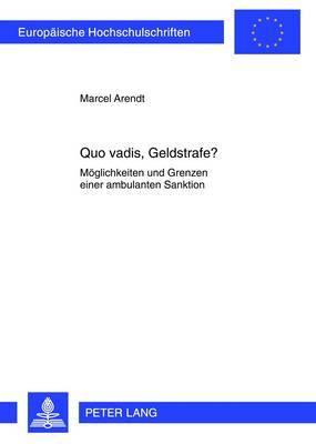 Quo Vadis, Geldstrafe?: Moeglichkeiten Und Grenzen Einer Ambulanten Sanktion