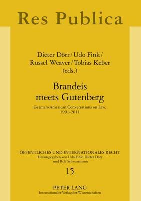 Brandeis meets Gutenberg: German-American Conversations on Law, 1991-2011