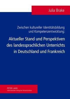 Zwischen Kultureller Identitaetsbildung Und Kompetenzentwicklung: Aktueller Stand Und Perspektiven Des Landessprachlichen Unterrichts in Deutschland Und Frankreich