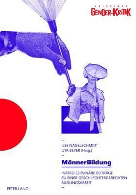 Maennerbildung: Interdisziplinaere Beitraege Zu Einer Geschlechtergerechten Bildungsarbeit- Tagungsband - Unter Mitarbeit Von Madeleine Kwiatkowski