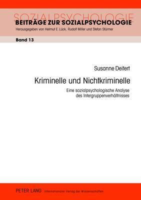 Kriminelle Und Nichtkriminelle: Eine Sozialpsychologische Analyse Des Intergruppenverhaeltnisses
