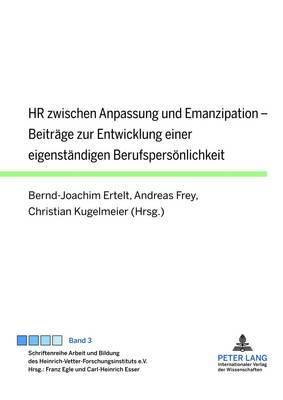 HR Zwischen Anpassung Und Emanzipation: Beitraege Zur Entwicklung Einer Eigenstaendigen Berufspersoenlichkeit