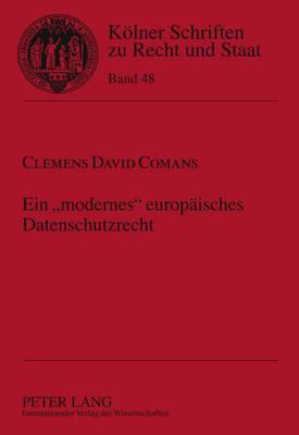Ein -Modernes- Europaeisches Datenschutzrecht: Bestandsaufnahme Und Analyse Praktischer Probleme Des Europaeischen Datenschutzes Unter Besonderer Beruecksichtigung Der Richtlinie Zur Vorratsdatenspeicherung