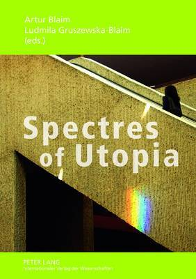 Spectres of Utopia: Theory, Practice, Conventions