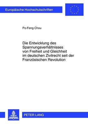 Die Entwicklung Des Spannungsverhaeltnisses Von Freiheit Und Gleichheit Im Deutschen Zivilrecht Seit Der Franzoesischen Revolution