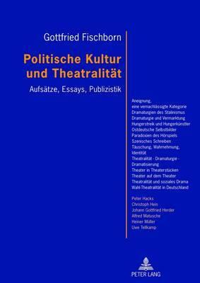 Politische Kultur Und Theatralitaet: Aufsaetze, Essays, Publizistik- Mit Einem Vorwort Von Joachim Fiebach
