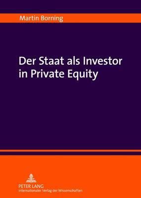 Der Staat ALS Investor in Private Equity: Zur Verfassungsmaessigkeit Einer Beteiligung Der Oeffentlichen Hand an Kreditfinanzierten Unternehmensuebernahmen