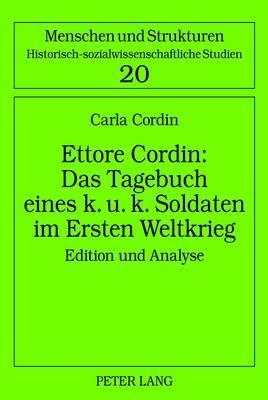Ettore Cordin: Das Tagebuch Eines K. U. K. Soldaten Im Ersten Weltkrieg: Edition Und Analyse