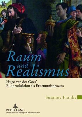 Raum Und Realismus: Hugo Van Der Goes Bildproduktion ALS Erkenntnisprozess