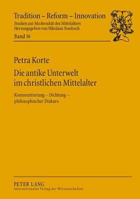 Die Antike Unterwelt Im Christlichen Mittelalter: Kommentierung ‒ Dichtung ‒ Philosophischer Diskurs