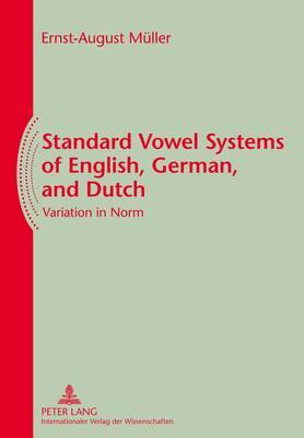Standard Vowel Systems of English, German, and Dutch: Variation in Norm