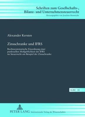 Zinsschranke Und Ifrs: Rechtssystematische Einordnung Einer Punktuellen Massgeblichkeit Der Ifrs Im Steuerrecht Am Beispiel Der Zinsschranke