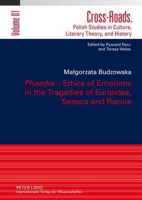 Phaedra  - Ethics of Emotions in the Tragedies of Euripides, Seneca and Racine: Translated by Adriana Grzelak-Krzymianowska