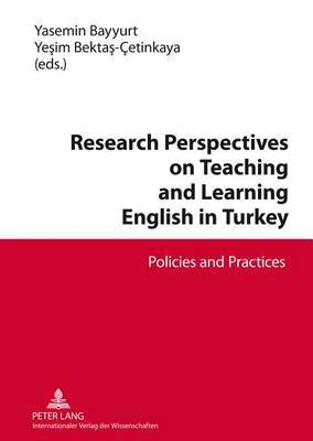 Research Perspectives on Teaching and Learning English in Turkey: Policies and Practices