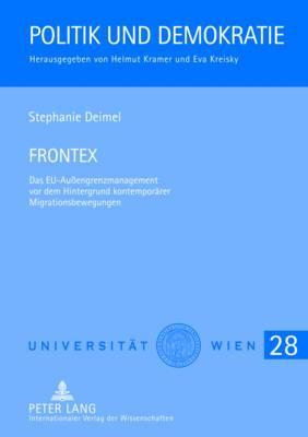 Frontex: Das Eu-Aussengrenzmanagement VOR Dem Hintergrund Kontemporaerer Migrationsbewegungen