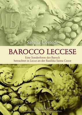 -Barocco Leccese-: Eine Sonderform Des Barock Betrachtet in Lecce an Der Basilika Santa Croce