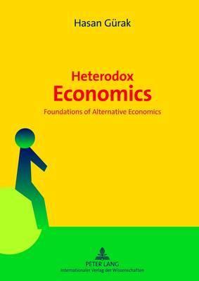 Heterodox Economics: Foundations of Alternative Economics