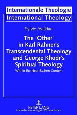 The `Other' in Karl Rahner's Transcendental Theology and George Khodr's Spiritual Theology: Within the Near Eastern Context