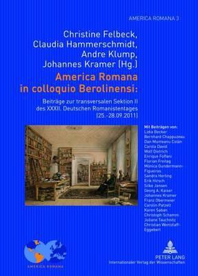 America Romana in Colloquio Berolinensi:: Beitraege Zur Transversalen Sektion II Des XXXII. Deutschen Romanistentages (25.-28.09.2011)- Unter Mitarbeit Von Erik Hirsch