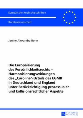 Die Europaeisierung Des Persoenlichkeitsrechts Harmonisierungswirkungen Des -Caroline--Urteils Des Egmr in Deutschland Und England Unter Beruecksichtigung Prozessualer Und Kollisionsrechtlicher Aspekte