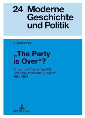 -The Party Is Over-?: Britische Wirtschaftspolitik Und Das Narrativ Des -Decline-, 1970-1976