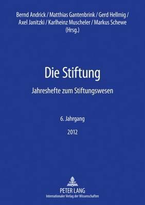 Die Stiftung: Jahreshefte Zum Stiftungswesen - 6. Jahrgang 2012