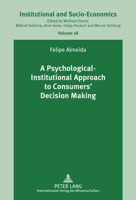 A Psychological-Institutional Approach to Consumers' Decision Making