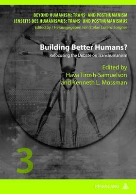 Building Better Humans?: Refocusing the Debate on Transhumanism
