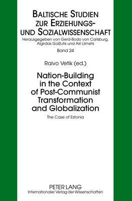 Nation-Building in the Context of Post-Communist Transformation and Globalization: The Case of Estonia