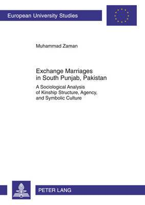Exchange Marriages in South Punjab, Pakistan: A Sociological Analysis of Kinship Structure, Agency, and Symbolic Culture