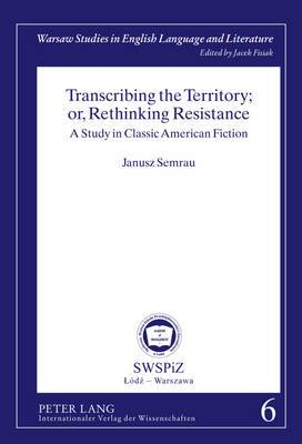 Transcribing the Territory; or, Rethinking Resistance: A Study in Classic American Fiction