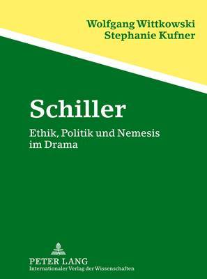 Schiller: Ethik, Politik Und Nemesis Im Drama