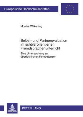 Selbst- Und Partnerevaluation Im Schuelerorientierten Fremdsprachenunterricht: Eine Untersuchung Zu Ueberfachlichen Kompetenzen