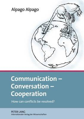 Communication - Conversation - Cooperation: How Can Conflicts be Resolved?