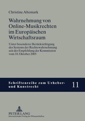 Wahrnehmung Von Online-Musikrechten Im Europaeischen Wirtschaftsraum: Unter Besonderer Beruecksichtigung Des Systems Der Rechtewahrnehmung Seit Der Empfehlung Der Kommission Vom 18. Oktober 2005