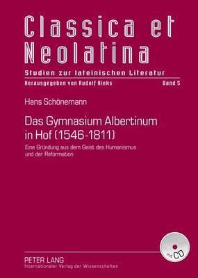 Das Gymnasium Albertinum in Hof (1546-1811): Eine Gruendung Aus Dem Geist Des Humanismus Und Der Reformation- Mit Dokumentation Der Quellen