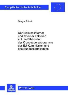Der Einfluss Interner Und Externer Faktoren Auf Die Effektivitaet Der Kronzeugenprogramme Der Eu-Kommission Und Des Bundeskartellamtes