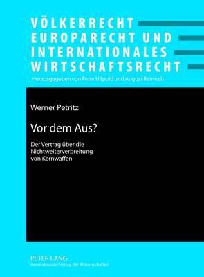 VOR Dem Aus?: Der Vertrag Ueber Die Nichtweiterverbreitung Von Kernwaffen- Funktion Und Relevanz Anhand Zweier Beispiele