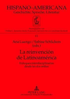 La Reinvencion de Latinoamerica: Enfoques Interdisciplinarios Desde Las DOS Orillas
