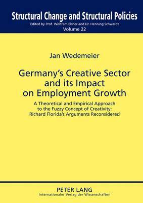 Germany's Creative Sector and its Impact on Employment Growth: A Theoretical and Empirical Approach to the Fuzzy Concept of Creativity: Richard Florida's Arguments Reconsidered